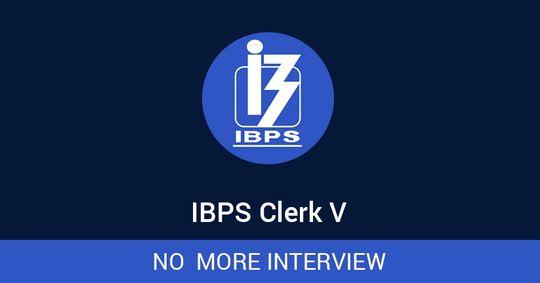 IBPS Clerk V: No  More Interview